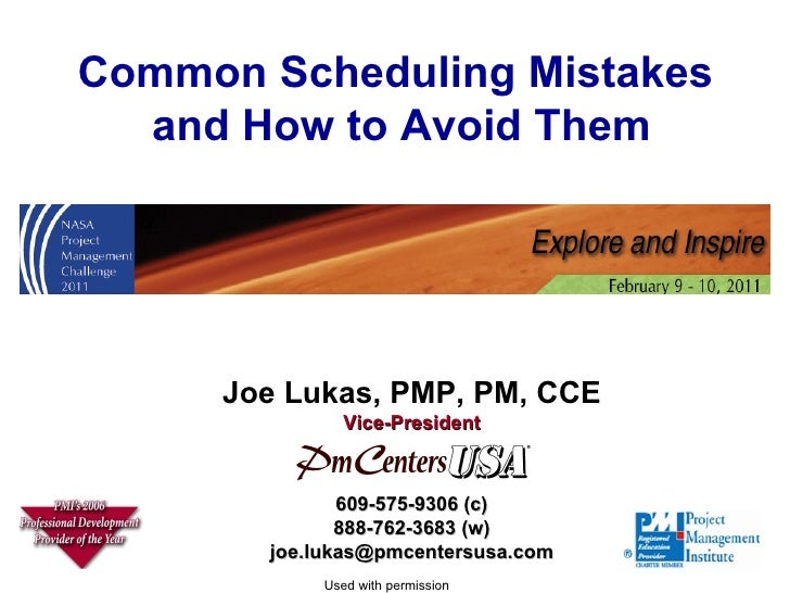 Common Scheduling Mistakes  and How to Avoid Them Used with permission Joe Lukas, PMP, PM, CCE Vice-President 609-575-9306...
