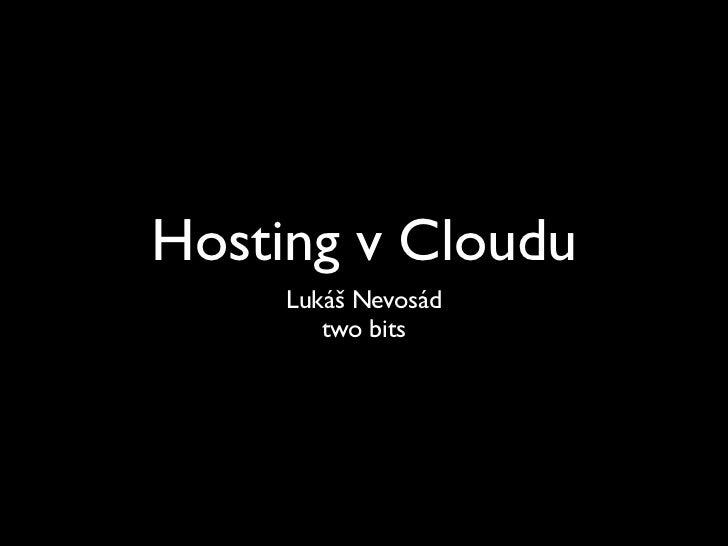 Hosting v Cloudu     Lukáš Nevosád        two bits