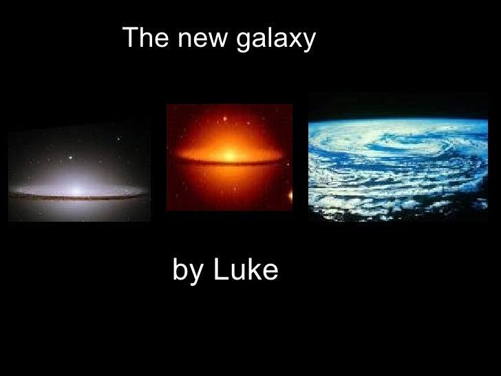 The new galaxy by Luke