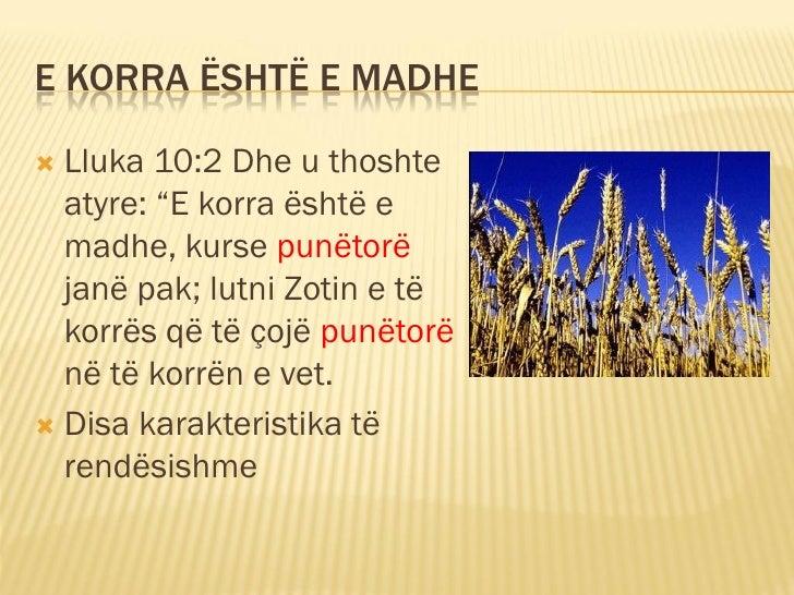 """E KORRA ËSHTË E MADHE   Lluka 10:2 Dhe u thoshte   atyre: """"E korra është e   madhe, kurse punëtorë   janë pak; lutni Zoti..."""