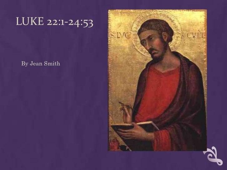LUKE 22:1-24:53 By Jean Smith