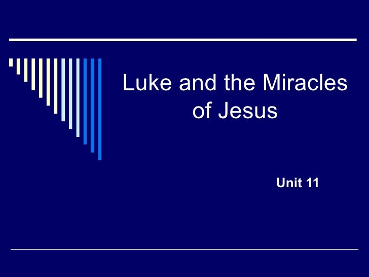 Luke and the Miracles      of Jesus              Unit 11