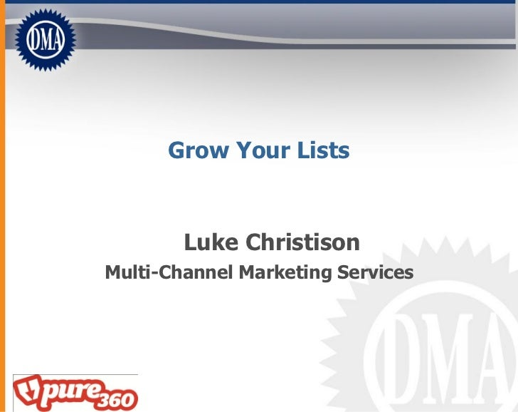 Grow Your Lists            Luke Christison Multi-Channel Marketing Services
