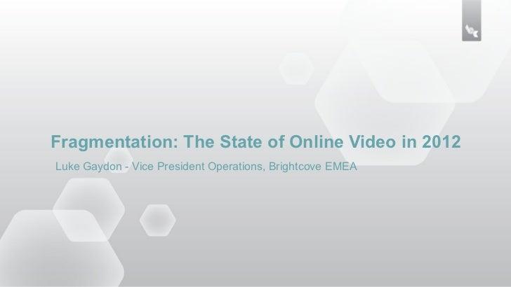 Luke Gaydon, Brightcove 'Fragmentation & the State of Online Video'