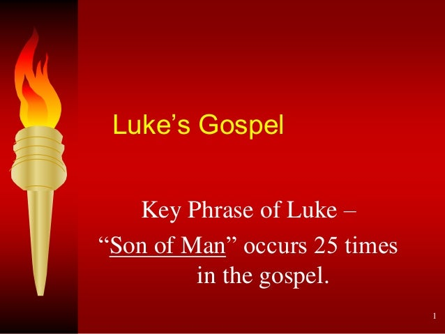 "Luke's Gospel Key Phrase of Luke – ""Son of Man"" occurs 25 times in the gospel. 1"