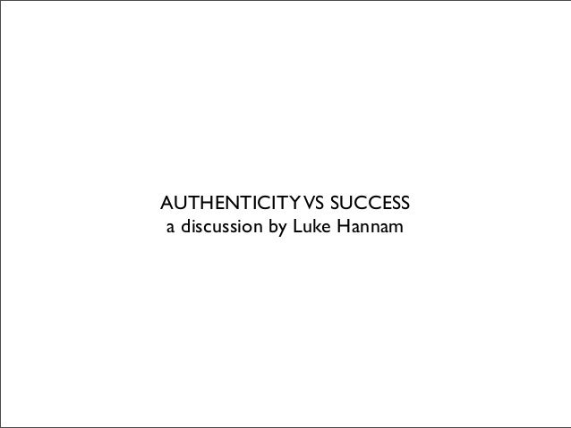 AUTHENTICITYVS SUCCESSa discussion by Luke Hannam