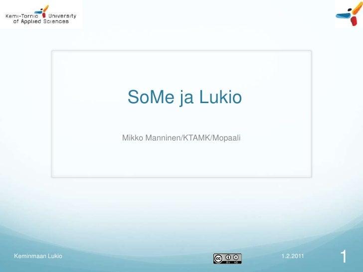 SoMe ja Lukio                  Mikko Manninen/KTAMK/MopaaliKeminmaan Lukio                                  1.2.2011      ...