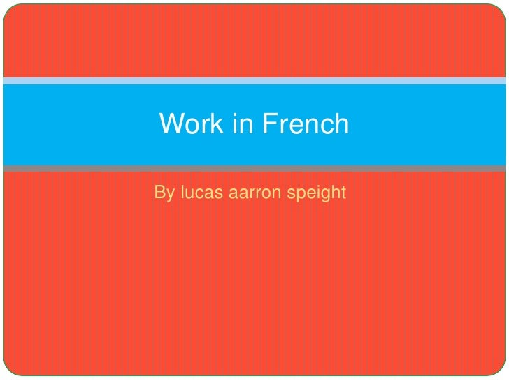 By lucasaarron speight <br />Work in French <br />