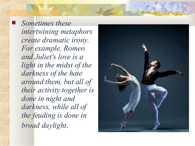 """paradox in romeo and juliet The tragedy of romeo and juliet is based on a paradox juliet expresses it in this quote, that her """"only love sprung from [her] only hate."""