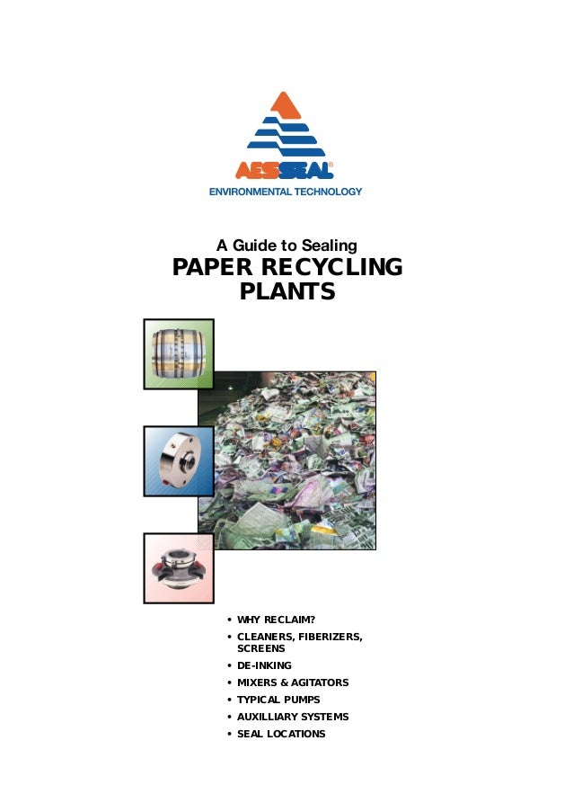 A Guide to SealingPAPER RECYCLING    PLANTS   • WHY RECLAIM?   • CLEANERS, FIBERIZERS,     SCREENS   • DE-INKING   • MIXER...