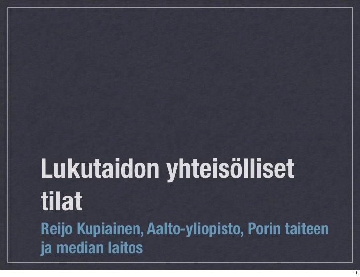 Lukutaidon yhteisöllisettilatReijo Kupiainen, Aalto-yliopisto, Porin taiteenja median laitos                              ...