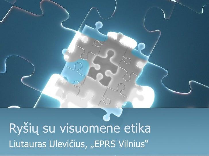 """Ryšių su visuomene etikaLiutauras Ulevičius, """"EPRS Vilnius"""""""