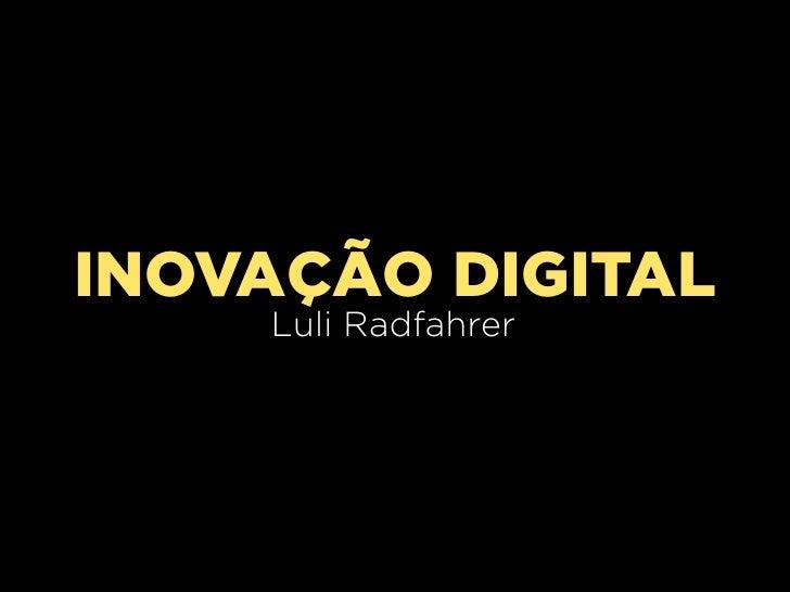 INOVAÇÃO DIGITAL    Luli Radfahrer