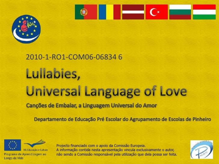 2010-1-RO1-COM06-06834 6<br />Lullabies,Universal LanguageofLove<br />Canções de Embalar, a Linguagem Universal do Amor<br...