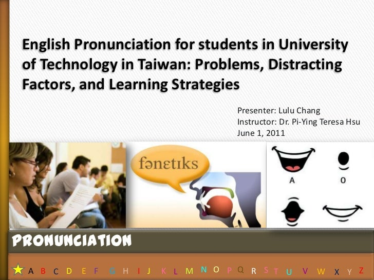 1<br />English Pronunciation for students in University of Technology in Taiwan: Problems, Distracting Factors, and Learni...