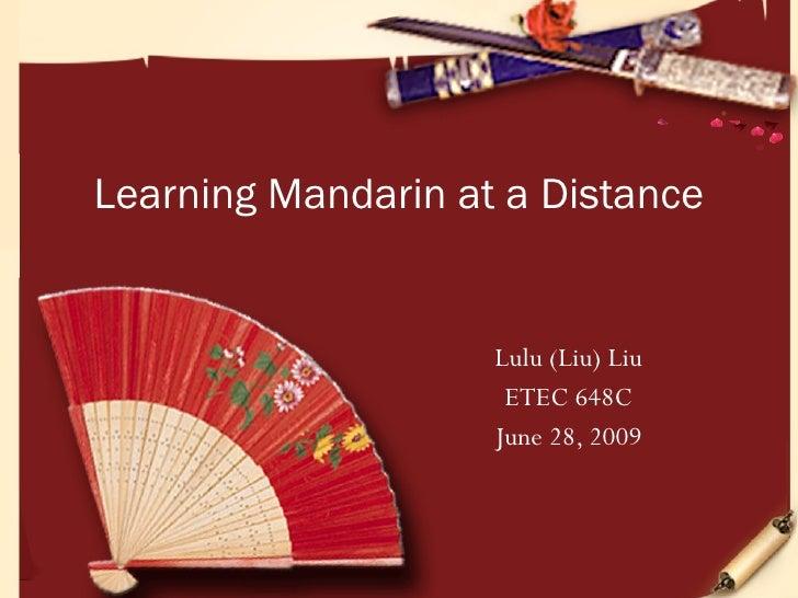 Learning Mandarin at a Distance                       Lulu (Liu) Liu                      ETEC 648C                     Ju...