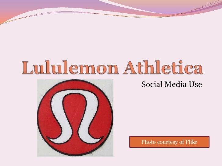 LululemonAthletica<br />Social Media Use<br />Photo courtesy of Flikr<br />