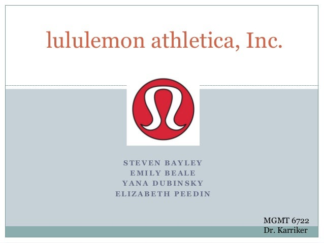 lululemon athletica, Inc.  STEVEN BAYLEY EMILY BEALE YANA DUBINSKY ELIZABETH PEEDIN  MGMT 6722 Dr. Karriker