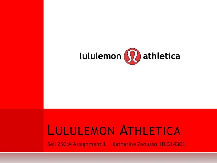 Sell 250:A Assignment 1 	Katharine Zanusso  ID:514301 <br />LululemonAthletica<br />