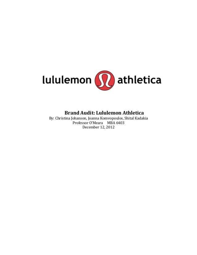 Brand Audit: Lululemon AthleticaBy: Christina Johanson, Joanna Komvopoulos, Shital Kadakia               Professor O'Meara...