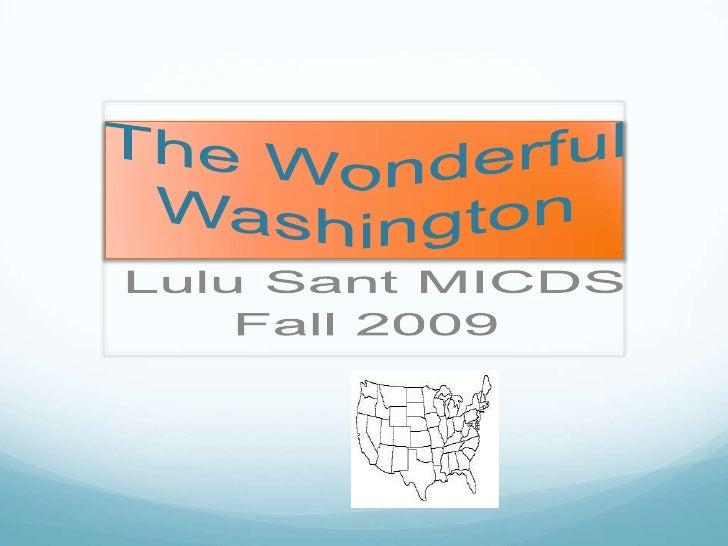The Wonderful Washington<br /> Lulu Sant MICDS<br />Fall 2009<br />