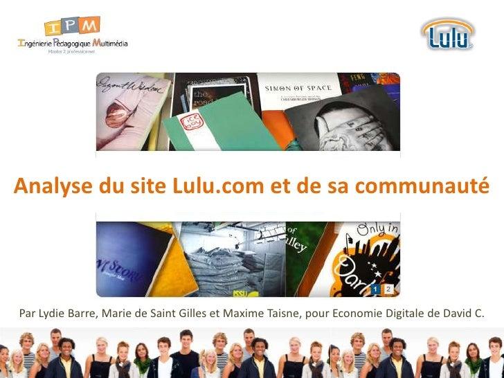 Analyse du site Lulu.com et de sa communauté<br />Par Lydie Barre, Marie de Saint Gilles et Maxime Taisne, pour Economie D...