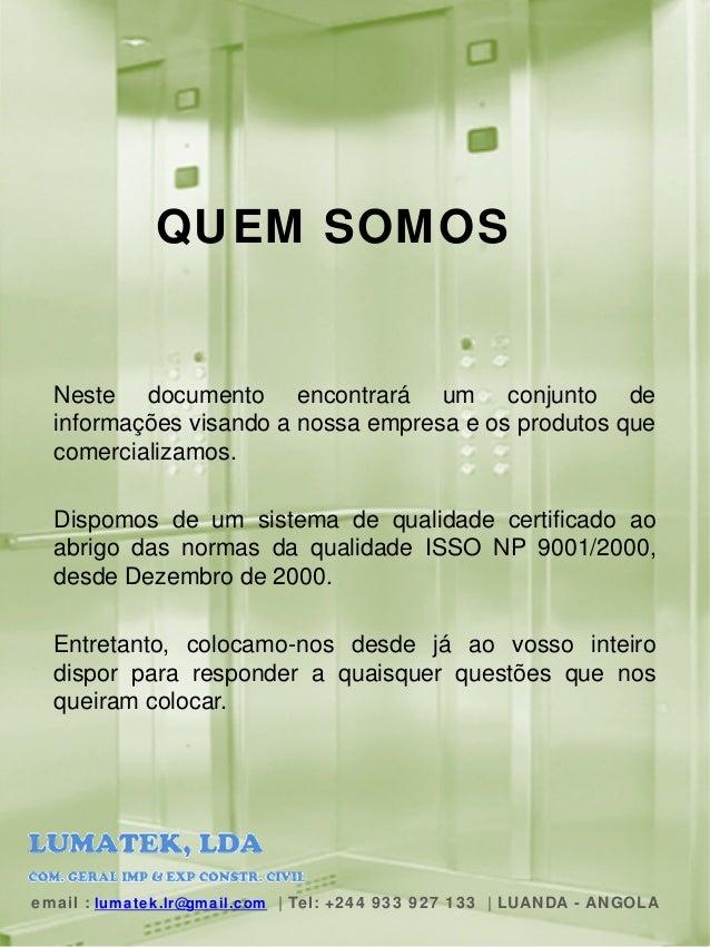 QUEM SOMOS Neste documento encontrará um conjunto de informações visando a nossa empresa e os produtos que comercializamos...