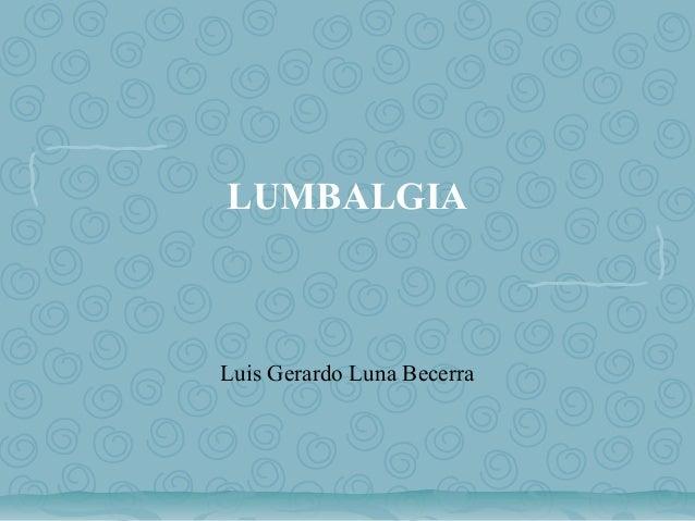 LUMBALGIA  Luis Gerardo Luna Becerra
