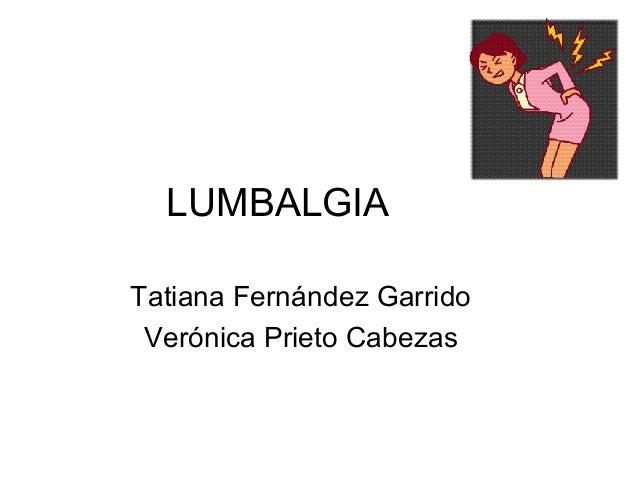 LUMBALGIA Tatiana Fernández Garrido Verónica Prieto Cabezas