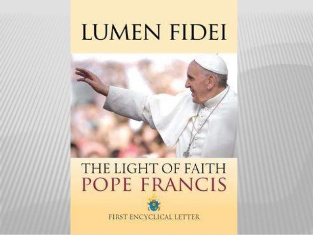 WHO WROTE LUMEN FIDEI ?  Lumen Fidei – The light of faith (LF) is the first Encyclical signed by Pope Francis.  Pope Fra...