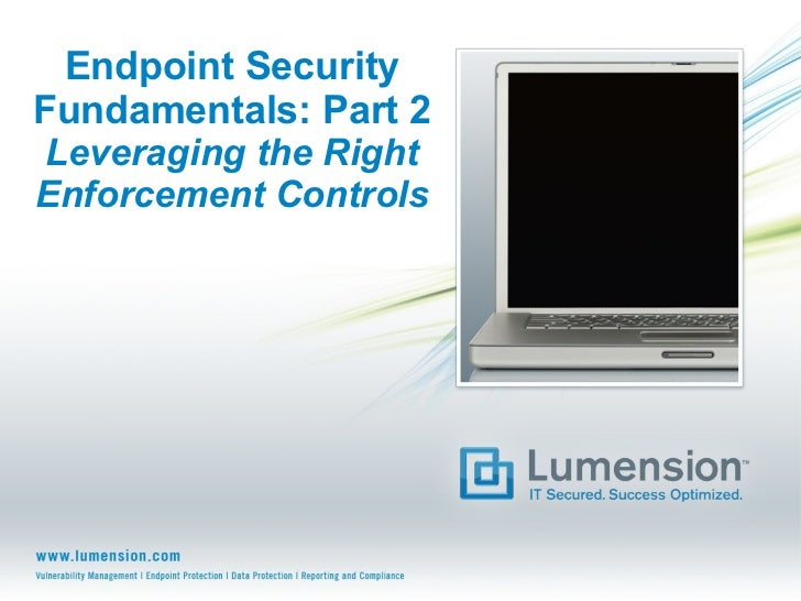 Endpoint Security Fundamentals: Part 2 Leveraging the Right Enforcement Controls