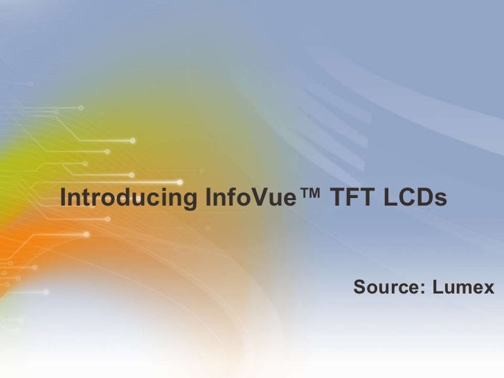 Introducing InfoVue™ TFT LCDs <ul><li>Source: Lumex </li></ul>
