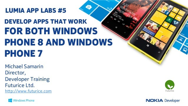 LUMIA APP LABS: DEVELOP APPS THAT WORK FOR BOTH WINDOWS PHONE 8 AND WINDOWS PHONE 7