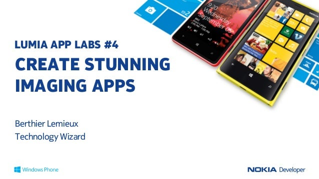 LUMIA APP LABS: CREATE STUNNING IMAGING APPS FOR LUMIA PHONES