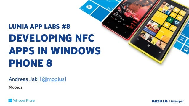 LUMIA APP LABS #8DEVELOPING NFCAPPS IN WINDOWSPHONE 8Andreas Jakl [@mopius]Mopius