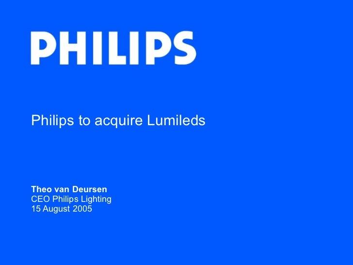 Philips to acquire Lumileds Theo van Deursen CEO Philips Lighting  15 August 2005