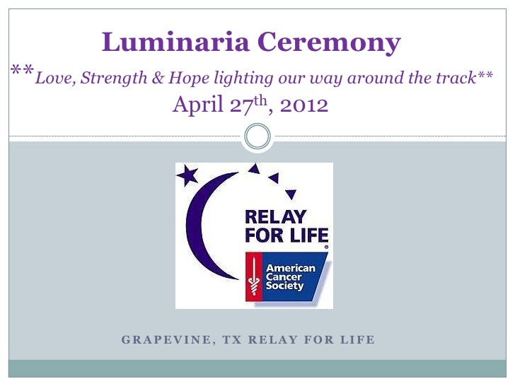 Luminaria Ceremony**Love, Strength & Hope lighting our way around the track**                   April 27th, 2012          ...