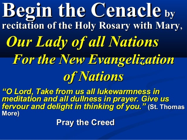 Begin the Cenacle byrecitation of the Holy Rosary with Mary, Our Lady of all Nations  For the New Evangelization          ...