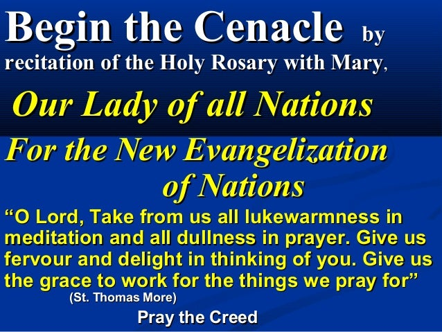 Begin the Cenacle                    byrecitation of the Holy Rosary with Mary,Our Lady of all NationsFor the New Evangeli...