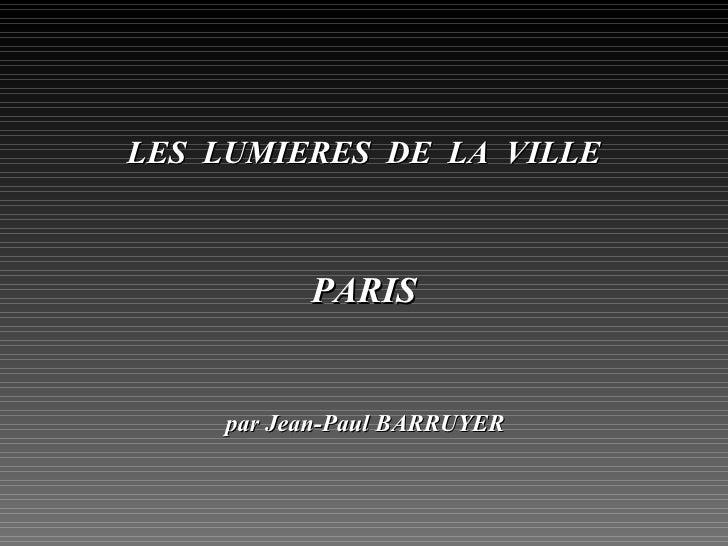 LES  LUMIERES  DE  LA  VILLE PARIS par Jean-Paul BARRUYER