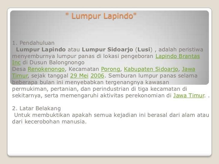 """"""" Lumpur Lapindo""""1. Pendahuluan Lumpur Lapindo atau Lumpur Sidoarjo (Lusi) , adalah peristiwamenyemburnya lumpur panas di ..."""