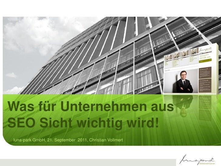 Was für Unternehmen ausSEO Sicht wichtig wird!luna-park GmbH, 21. September 2011, Christian Vollmert