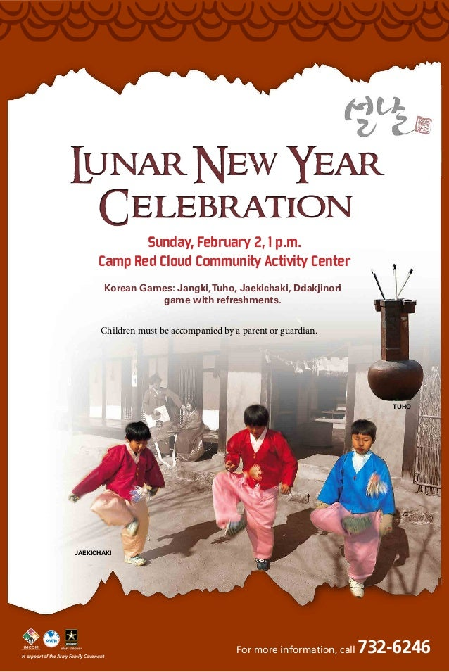 L unar New Year Celebration Sunday, February 2, 1 p.m. Camp Red Cloud Community Activity Center Korean Games: Jangki, Tuho...