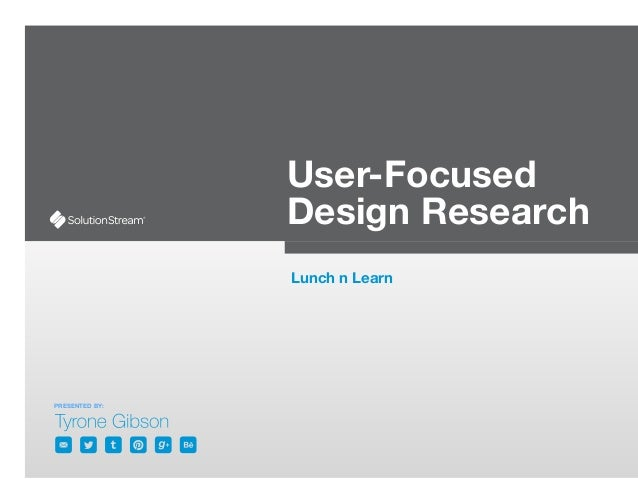 PRESENTED BY: User-Focused Design Research Lunch n Learn