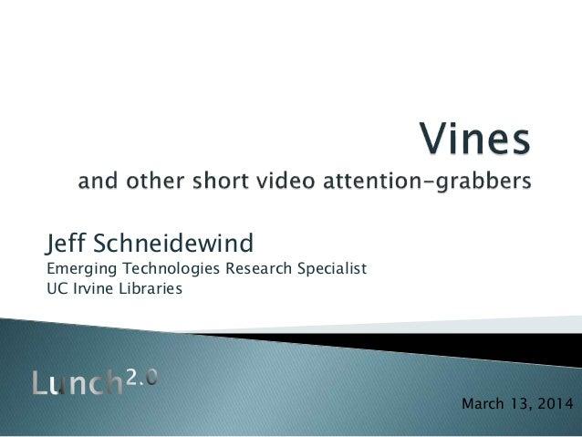 Jeff Schneidewind Emerging Technologies Research Specialist UC Irvine Libraries March 13, 2014