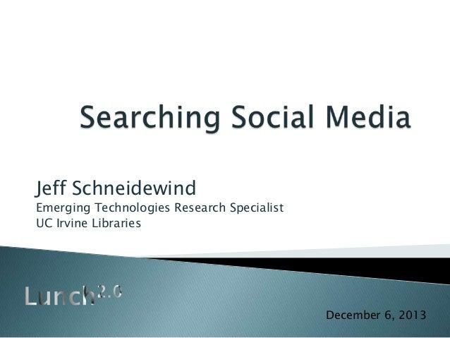 Jeff Schneidewind Emerging Technologies Research Specialist UC Irvine Libraries December 6, 2013