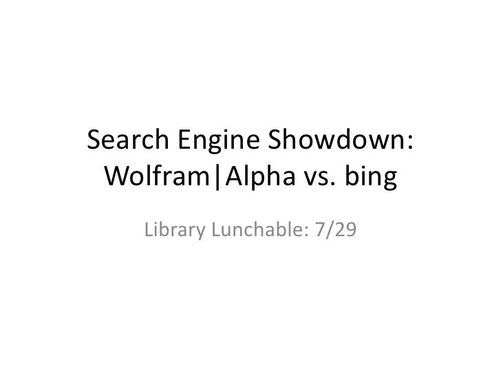 Search Engine Showdown: Wolfram|Alpha vs. bing<br />Library Lunchable: 7/29<br />