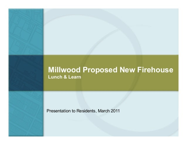 Millwood Proposed New FirehouseLunch & LearnPresentation to Residents, March 2011