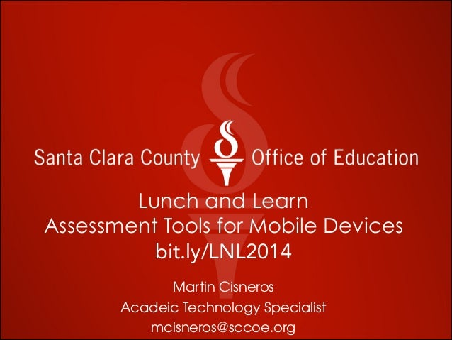 Lunch and Learn Assessment Tools for Mobile Devices bit.ly/LNL2014 Martin Cisneros Acadeic Technology Specialist mcisneros...