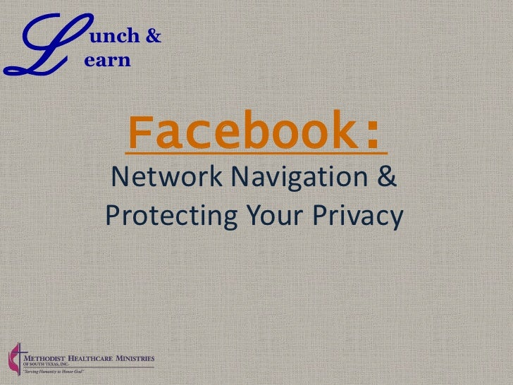 L   unch &    earn       Facebook:     Network Navigation &     Protecting Your Privacy